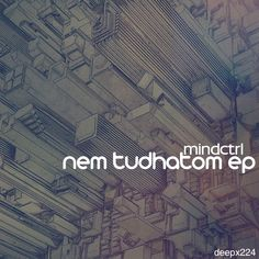 Mindctrl - Nem tudhatom EP  Deep - X Recordings