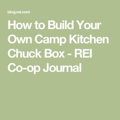 How to Build Your Own Camp Kitchen Chuck Box - REI Co-op Journal