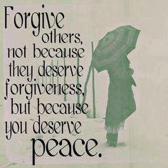 Perdona gli altri, non perché essi meritano il perdono, ma perché tu meriti la pace.