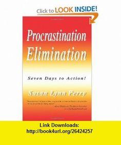 Procrastination Elimination Seven Days to Action! (9780595344017) Susan Perry , ISBN-10: 0595344011  , ISBN-13: 978-0595344017 ,  , tutorials , pdf , ebook , torrent , downloads , rapidshare , filesonic , hotfile , megaupload , fileserve