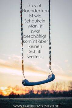 Not a step further - Monday memo # 49 Thinking too much is like swinging. You are busy, but you don& get one step - German Quotes, Thats The Way, True Words, Tutorial, Yoga Inspiration, Good To Know, Positive Quotes, Quotations, Life Quotes