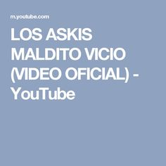 LOS ASKIS MALDITO VICIO (VIDEO OFICIAL) - YouTube
