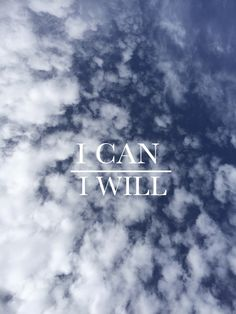 I can, I will