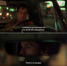 ― Taxi Driver (1976) Travis: Loneliness has followed me my whole life, everywhere. There's no escape.