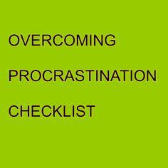 Checklist for overcoming procrastination http://ramonacreel.com/beyond-organizing/organizing-checklists-and-tip-sheets/tips-for-overcoming-procrastination/