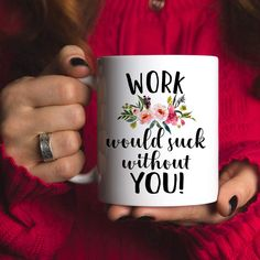 """MAKE YOUR FAVORITE COWORKER SMILE WITH THIS CUTE MUG - Are you looking for a mug that suits an awesome office friend? Then this is the perfect mug for you! Tug on her heartstrings with this hilariously funny mug. ARRIVES 100% READY TO BE GIFTED - """"Work would suck without you"""" 11oz coffee mug is dishwasher and microwave safe. Packaged perfectly to wrap for a present for wedding anniversary.   Get your cheap gifts for coworker! Cheap Gifts For Coworkers, Cheap Gifts For Women, Cute Mugs, Funny Mugs, Farewell Gifts, Work Gifts, Without You, Cool Office, Heartstrings"""