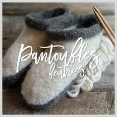 Pantoufles et mitaines feutrées – 3 petites mailles Felted Slippers, Crochet Slippers, Knit Crochet, Moccasins, Baby Shoes, Projects To Try, Textiles, Boutique, Knitting