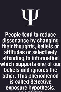 people tend to reduce dissonance by changing their thoughts, beliefs or attitudes or selectively attending to information which supports one of our beliefs and ignores the other. This phenomenon is called Selective exposure hypothesis. Real Facts, True Facts, Weird Facts, Logic And Critical Thinking, Psycho Facts, Behavioral Economics, Brain Facts, How To Read People, Mental Issues