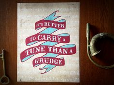 """""""It's Better to Carry a Tune than a Grudge"""" Print 