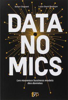 Amazon.fr - Datanomics Les nouveaux business models des données - Simon Chignard, Louis-David Benyayer - Livres