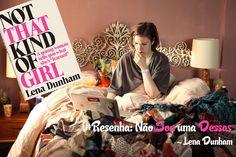 Resenha Não Sou uma Dessas - Lena Dunham #lenadunham #notthatkindofgirl #naosouumadessas #girls http://literalmentevivendo.com/resenha-nao-sou-uma-dessas-lena-dunham/