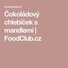 Čokoládový chlebíček s mandlemi  | FoodClub.cz Cheesecake, Cheese Pies, Cheesecakes, Cherry Cheesecake Shooters