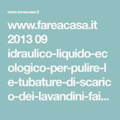 www.fareacasa.it 2013 09 idraulico-liquido-ecologico-per-pulire-le-tubature-di-scarico-dei-lavandini-fai-da-te.html?spref=pi&m=1