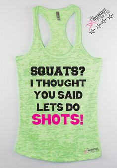 Funny tank Workout Tank gym shirt Graphic Tank Exercise Top Plus size Clothing Squats? I thought You Said Lets Do Shots Burnout tank
