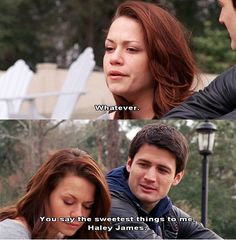 """""""You say the sweetest things to me, Haley James."""" One Tree Hill Haley and Nathan."""