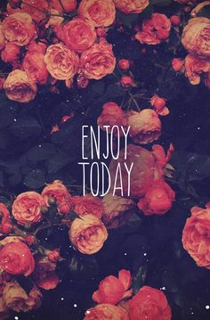 Enjoy Today 😊