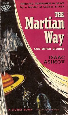 scificovers: Signet The Martian Way and Other Stories by Isaac Asimov Cover art attributed to Richard Powers. Science Fiction Magazines, Science Fiction Art, Sci Fi Books, Comic Books, Classic Sci Fi, Classic Books, Physical Comedy, Isaac Asimov, Fantasy Books