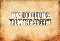 The following is a list of 100 quotes from 'The Secret'. Read these quotes often and let the manifestation begin! 1. We all work with one infinite power 2. The Secret is the Law of Attraction (LOA)...