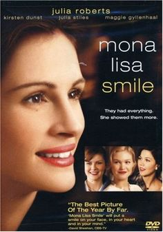 Mona Lisa Smile starring Julia Roberts ~ A free-thinking art professor teaches conservative 50's Wellesley College girls to question their traditional societal roles.