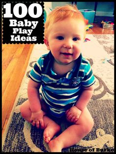 House of Burke: 100 Baby Play Ideas for our 100th Post - This is one of the best lists for baby play ideas I've seen. Tons of good ideas all in one place