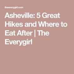 Asheville: 5 Great Hikes and Where to Eat After | The Everygirl