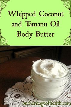 Whipped coconut and tamanu oil body butter recipe | Our Heritage of Health