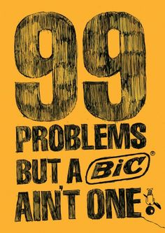 99 Problems But A Bic Ain't One is a advert for Bic pens showing that you cant colour in with them and there just for writing which shows the patchy parts to the text. Target audience: students and workers. Features: comedy and laughter