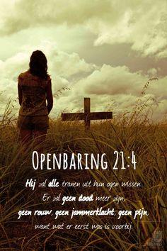 Openbaring 21-4 Hij zal alle tranen uit hun ogen wissen er zal geen dood meer zijn geen rouw geen jammerklacht geen pijn