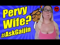 Is Your Wife A Pervert? - Ask Gaijin - YouTube