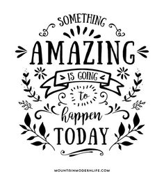 "Free printable version of this quote that says ""Something Amazing is Going to Happen Today""! http://MountainModernLife.com"