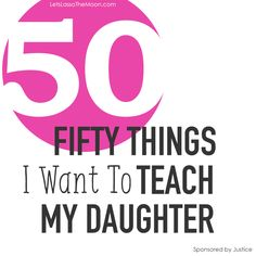 50 Things I Want to Teach My Daughter *This is a must-read for moms of young girls