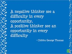 A negative thinker see a difficulty in every opportunity, A positive thinker see an opportunity in every difficulty - Chikku George Th. Positive Thinker, Proverbs, Philosophy, Inspirational Quotes, Positivity, Sayings, Lady, Life Coach Quotes, Lyrics