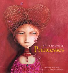 The Secret Lives of Princesses by  Philippe Lechermeier, Rébecca Dautremer (Illustrator)    The interior illustrations are even more spectacular than the cover. Gorgeous book.