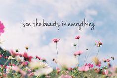 """""""Vois la beauté en toute chose."""" http://66.media.tumblr.com/8bc963610a5f48253aa329f2b5b734df/tumblr_mr6axcDERI1rh1wv4o1_500.jpg"""