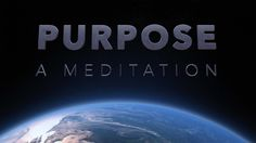 Spend the next 2.5 minutes immersing yourself in meditative music, imagery, and words of wisdom. Clarify your purpose!
