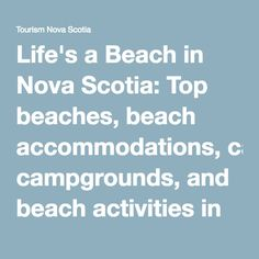 Life's a Beach in Nova Scotia: Top beaches, beach accommodations, campgrounds, and beach activities in Nova Scotia | Tourism Nova Scotia