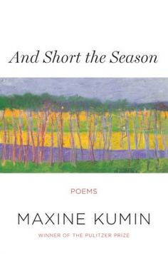 And Short the Season by Maxine Kumin