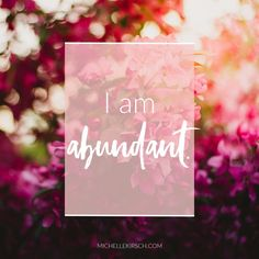 Mantra: I am abundant. Click to choose your own Positive Affirmations to download or share.