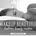 Wakeup Beautiful – Bedtime Beauty Routine. Some pretty good tips in here.