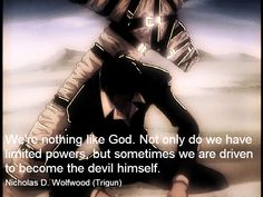 trigun  quotes | No matter what happens, I'll keep on moving. Until this life runs ...