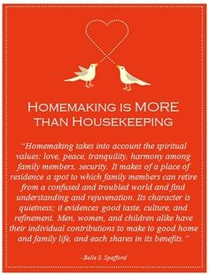 homemaking is more than housekeeping. *Has a typo, but still good.