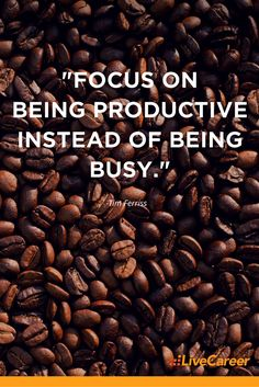 """""""Focus on being productive instead of being busy."""" -Tim Ferriss"""