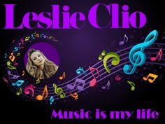 Leslie Clio - Music is my life ❤♩❤ #leslieclio #lesliecliofficial