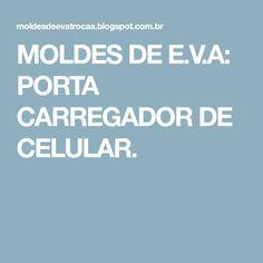MOLDES DE E.V.A: PORTA CARREGADOR DE CELULAR.