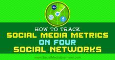 How to Track Social Media Metrics on Four Social Networks #social #marketing