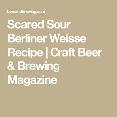 Scared Sour Berliner Weisse Recipe | Craft Beer & Brewing Magazine