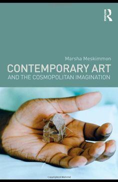 Contemporary Art and the Cosmopolitan Imagination: Amazon.co.uk: Marsha Meskimmon: 9780415469203: Books
