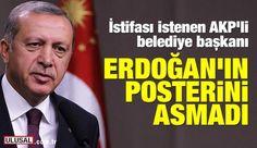 İstifası istenen AKP'li Belediye Başkanı Edip Uğur, Erdoğan'ın posterini asmadı