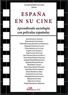 España en su cine : aprendiendo sociología con películas españolas / Alvaro Rodríguez Díaz (editor)... [et al.]