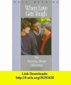 When Love Gets Tough The Nursing Home Dilemma (9780062505613) Doug Manning , ISBN-10: 0062505610  , ISBN-13: 978-0062505613 ,  , tutorials , pdf , ebook , torrent , downloads , rapidshare , filesonic , hotfile , megaupload , fileserve